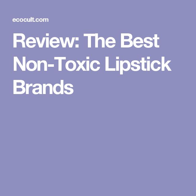 Review: The Best Non-Toxic Lipstick Brands