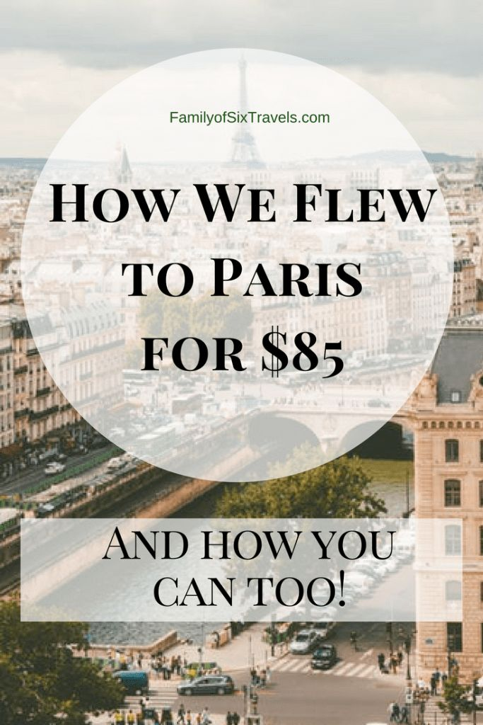 How I Flew to Paris for $85 Roundtrip and You Can Too! - Family of Six Travels