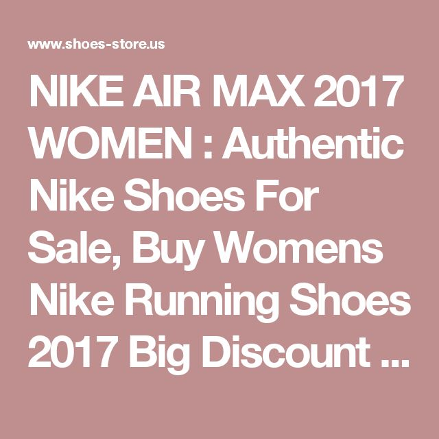 NIKE AIR MAX 2017 WOMEN : Authentic Nike Shoes For Sale, Buy Womens Nike Running Shoes 2017 Big Discount 62% Off
