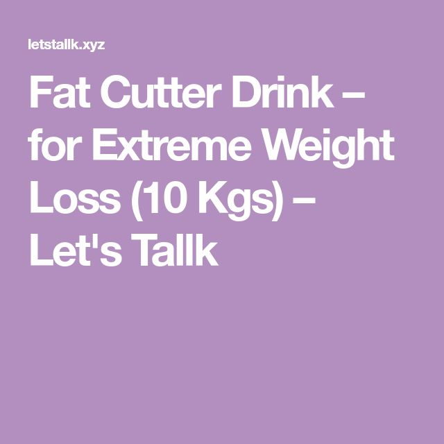 Fat Cutter Drink – for Extreme Weight Loss (10 Kgs) – Let's Tallk