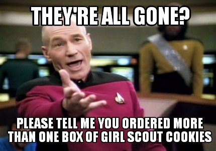 #girlscouts More memes:  http://girlscoutwithacause.dawgtoons.com/2016/01/theyre-here-2016-cookie-memes/