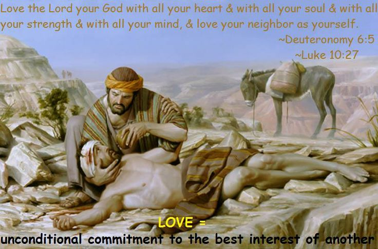 Deuteronomy 6:5  Luke 10:27 ~ Love the Lord your God & love your neighbor. (Love definition)