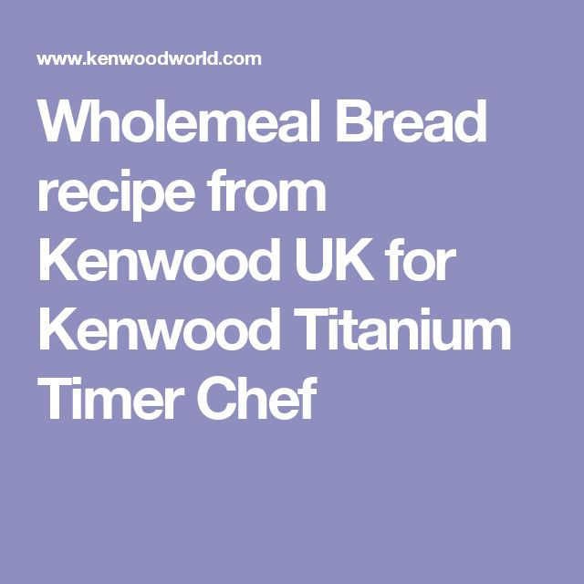 Wholemeal Bread recipe from Kenwood UK for Kenwood Titanium Timer Chef