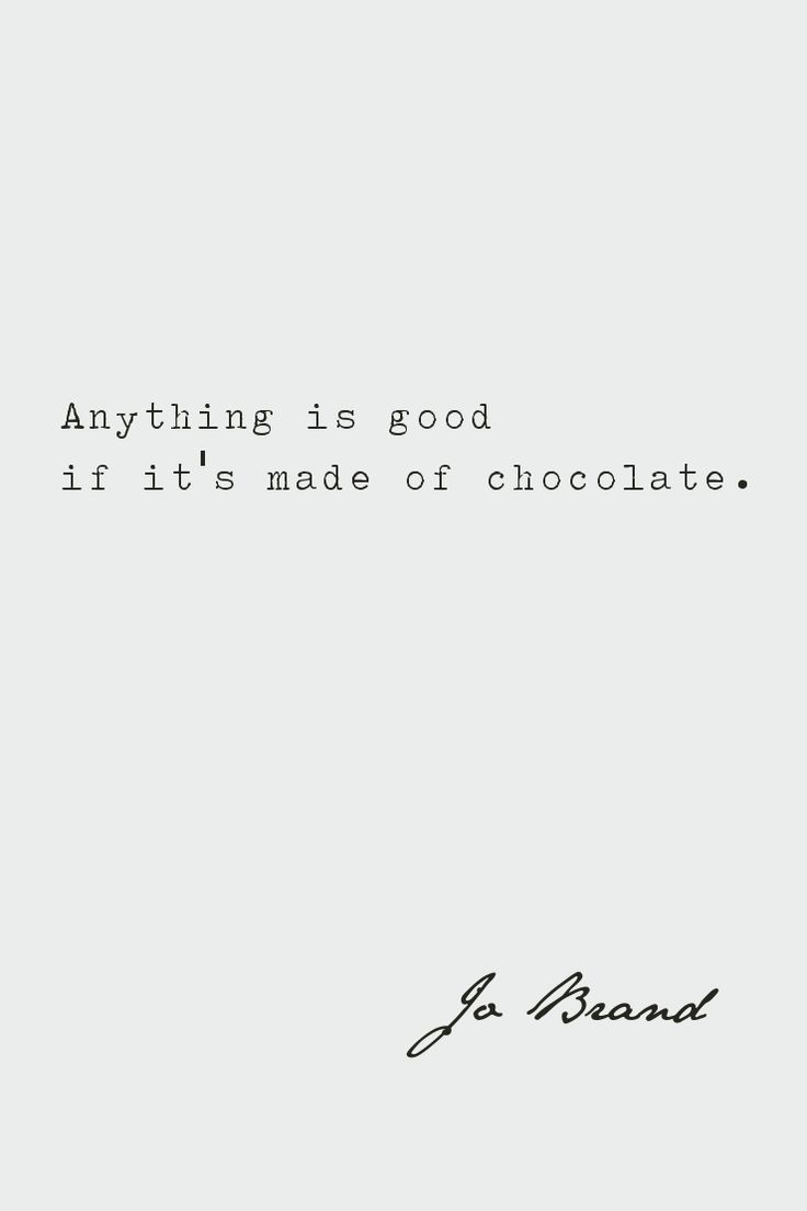 Anything is good if it's of chocolate.