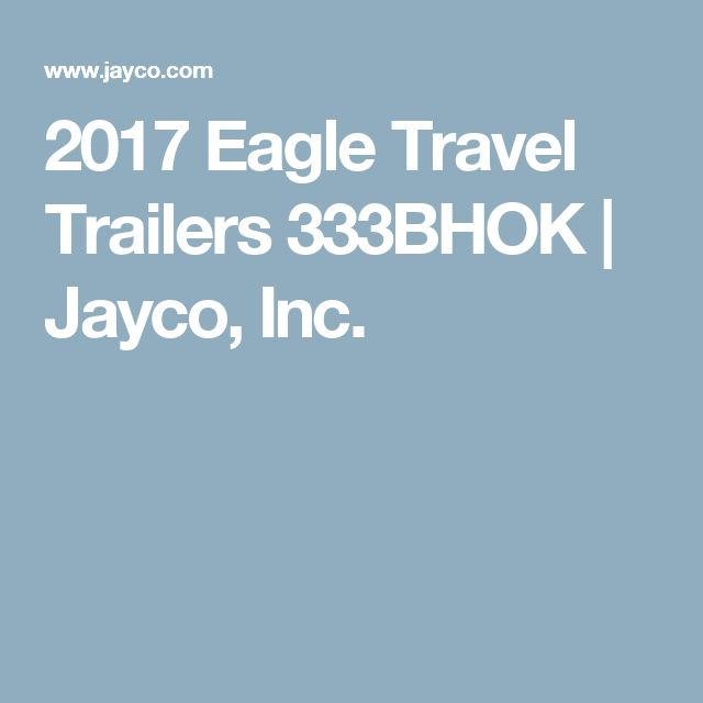2017 Eagle Travel Trailers 333BHOK | Jayco, Inc.