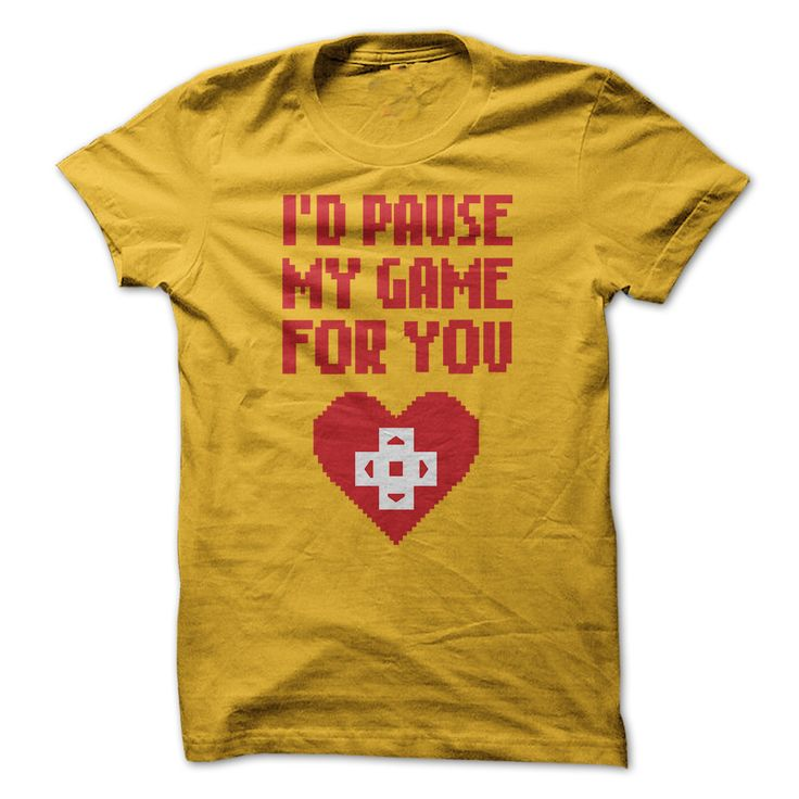 I'd Pause My Game For You. Clever, Funny Nerdy, Geeky Quotes, Sayings, T-Shirts, Hoodies, Tees, Clothing, Gifts.