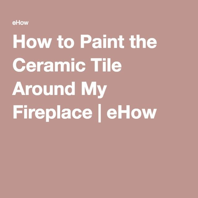 Best 25 tile around fireplace ideas on pinterest - How to paint ceramic tile ...