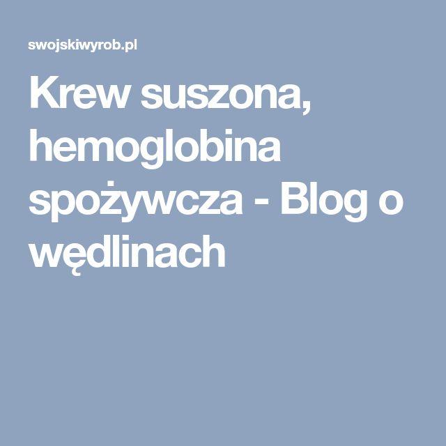 Krew suszona, hemoglobina spożywcza - Blog o wędlinach