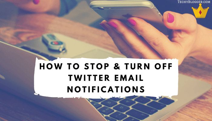 How to Stop & Turn Off Twitter Email Notifications