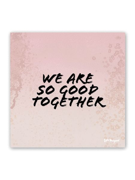 """We are so good together"" Limited Edition Poster - Rose 