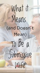 What does it mean to be a submissive wife? Does it mean that you are a slave to your husband's every whim? Or does it mean something more? #submissive #submissivewoman #Proverbs31 #Proverbs31woman #Proverbs31wife #Christianmarriage #biblicalmarriage #husband #wife #wives #submission #husbanandwife