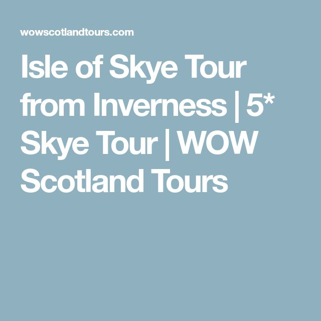Isle of Skye Tour from Inverness   5* Skye Tour   WOW Scotland Tours