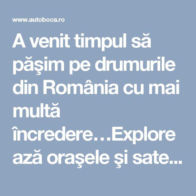 A venit timpul să păşim pe drumurile din România cu mai multă încredere…Explorează oraşele şi satele româneşti cu grijă şi plăcere!