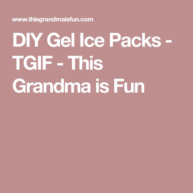 DIY Gel Ice Packs - TGIF - This Grandma is Fun