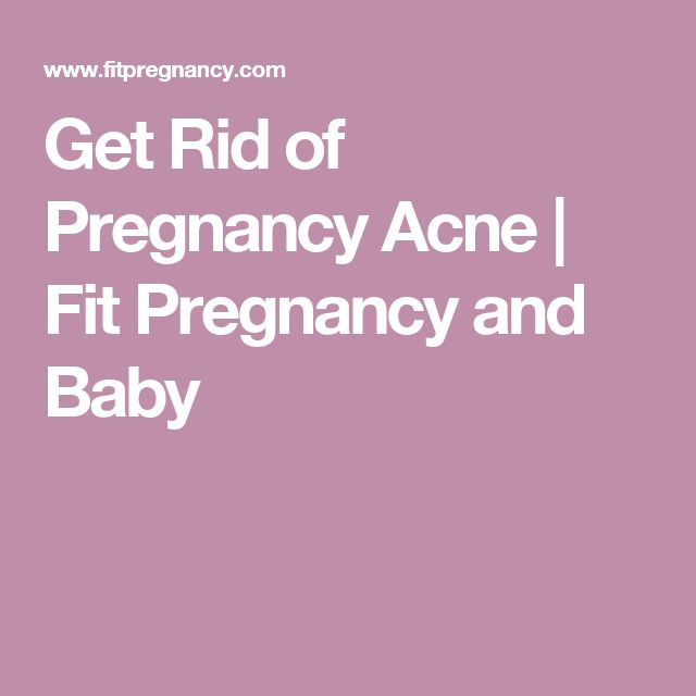 Get Rid of Pregnancy Acne | Fit Pregnancy and Baby