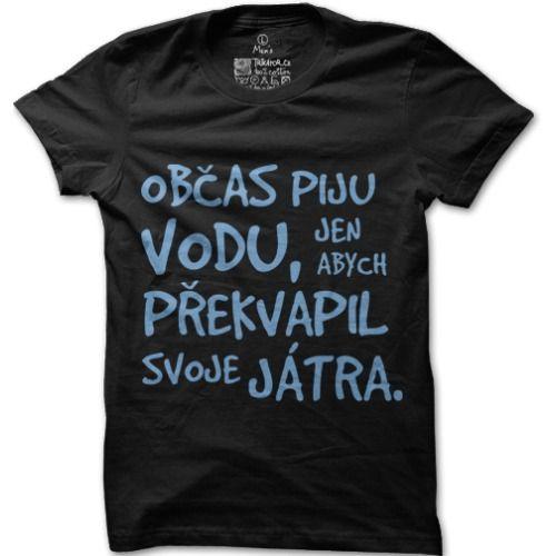 Pánské tričko Překvap svoje játra - http://www.vtipnatricka.cz/tricko-prekvap-svoje-jatra/