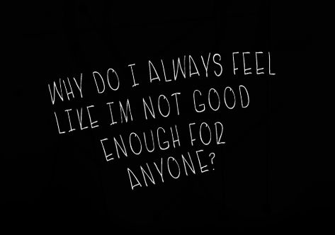 Why? Even when you say otherwise you actions prove that I am no longer good enough to share your life.