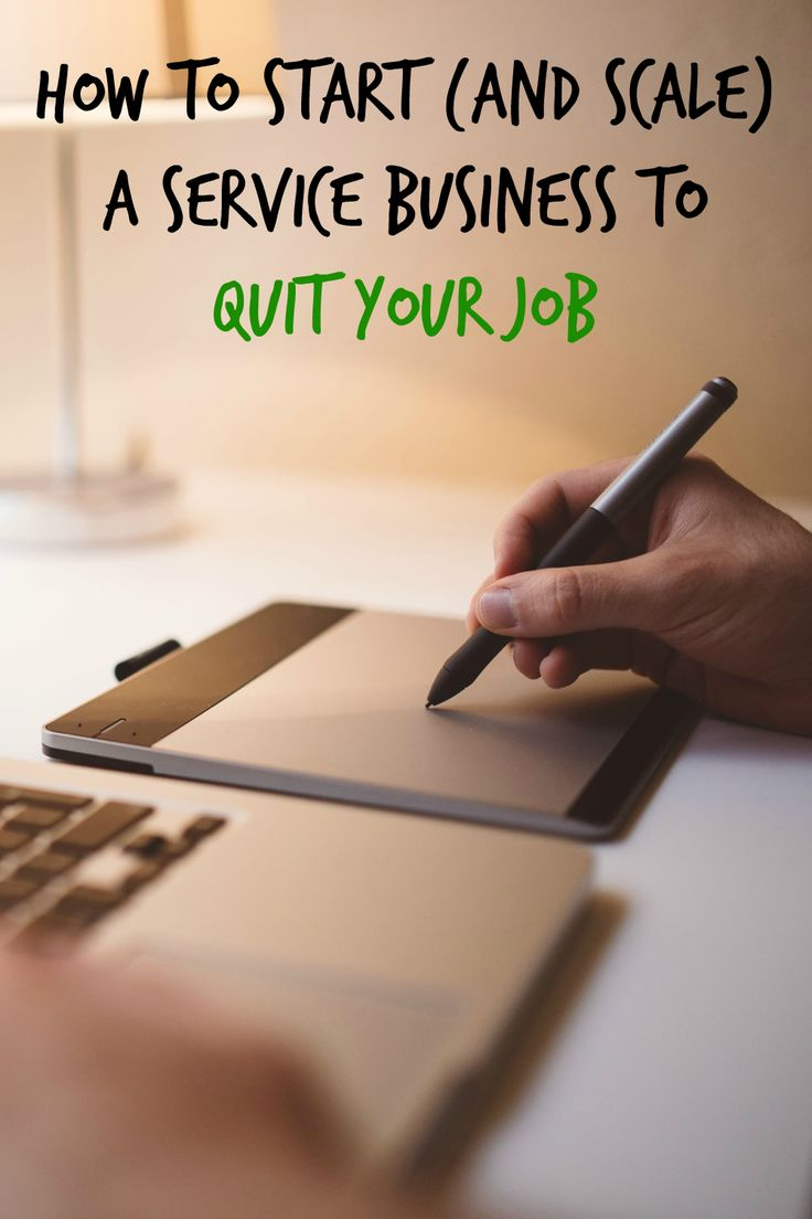 17 best ideas about quitting your job job interview how to start and scale a service business to quit your job