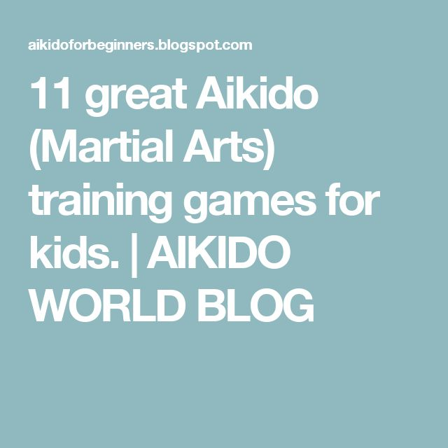 11 great Aikido (Martial Arts) training games for kids.   AIKIDO WORLD BLOG