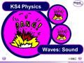 © Boardworks Ltd 2004 Waves: Sound KS4 Physics. © Boardworks Ltd 2004 Waves: Sound Contents What is sound? Sound and reflection Hearing sound Ultrasound.