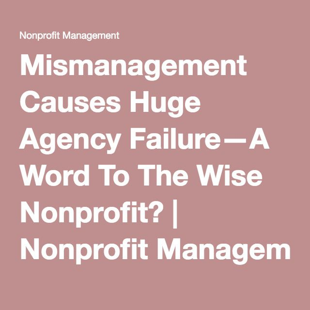 Mismanagement Causes Huge Agency Failure—A Word To The Wise Nonprofit? | Nonprofit Management