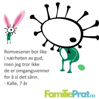«Romvesener bor like i nærheten av Gud. Men jeg tror ikke de er omgangsvenner for å si det sånn.» - Kalle 7 år. (http://www.familieprat.no)