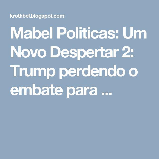 Mabel Politicas: Um Novo Despertar 2: Trump perdendo o embate para ...