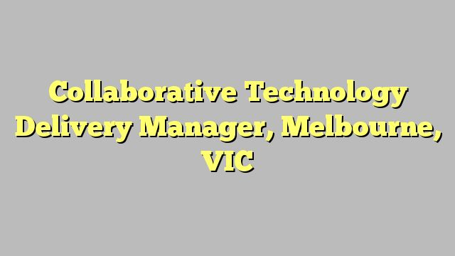 Collaborative Technology Delivery Manager, Melbourne, VIC