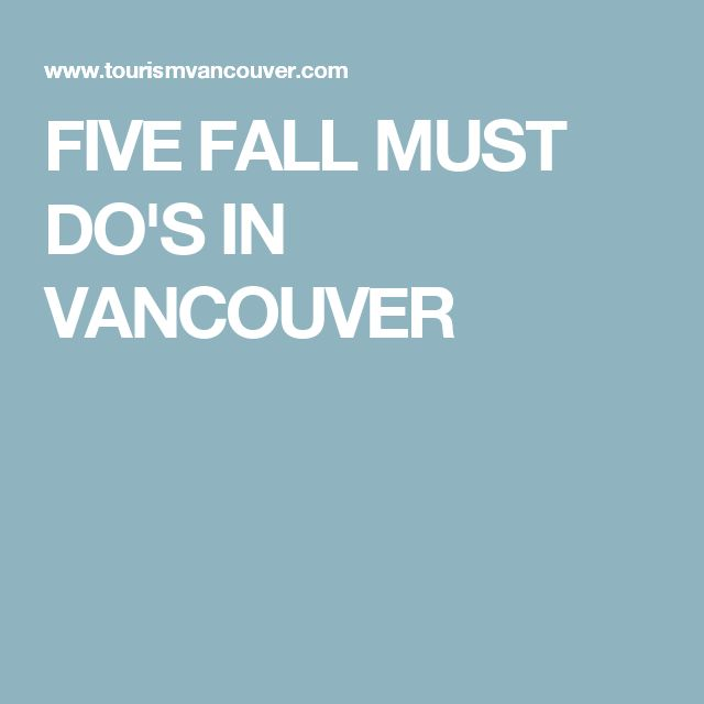 FIVE FALL MUST DO'S IN VANCOUVER