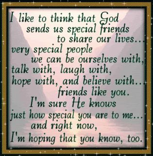 God sends us special friends to share our lives... TO ALL MY SPECIAL FRIENDS