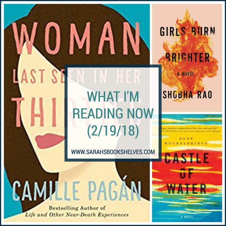 What I'm Reading Now (2/19/18): I finished Castle of Water and Woman Last Seen in Her Thirties...and am starting Girls Burn Brighter. #reading #book #bookish #bookworms #booklovers