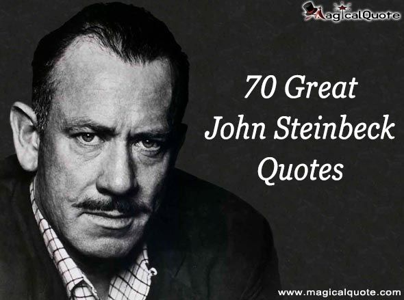 70 Great John Steinbeck Quotes 70 Great #JohnSteinbeck Quotes You can check it out on http://www.magicalquote.com/70-great-john-steinbeck-quotes/