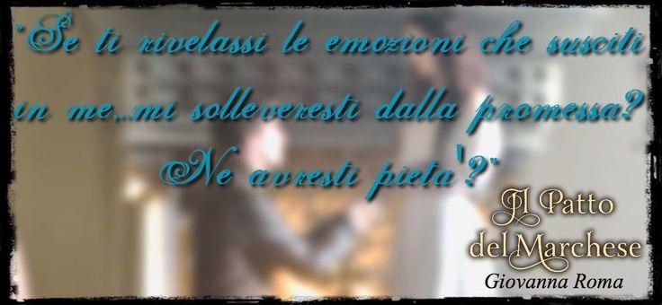 «Se ti rivelassi le emozioni che susciti in me... mi solleveresti dalla promessa? Ne avresti pietà?» © #IlPattoDelMarchese - Giovanna Roma #Regency #LordRussell