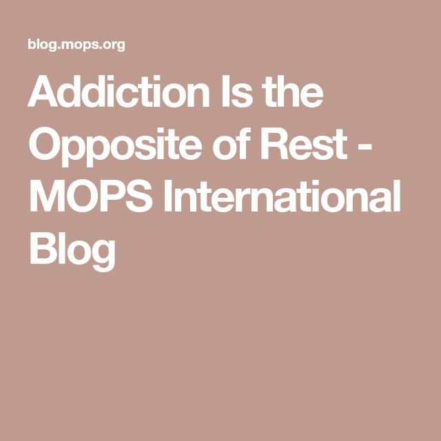 Addiction Is the Opposite of Rest - MOPS International Blog