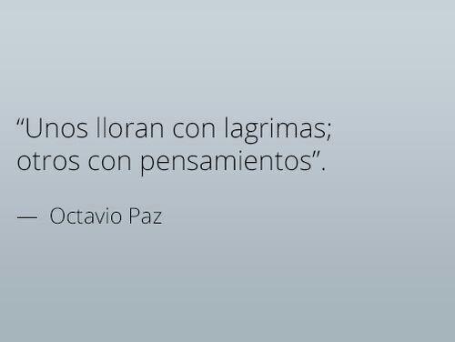 """""""Unos lloran con lágrimas; otros con pensamientos"""". #frases #citas #OctavioPaz"""