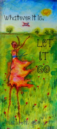 """""""Whatever it is, let it go."""" --- Truth. God is taking care of it perfectly for you. Just relax. #happy #life #quote Artwork by Marabeth Quin Art"""