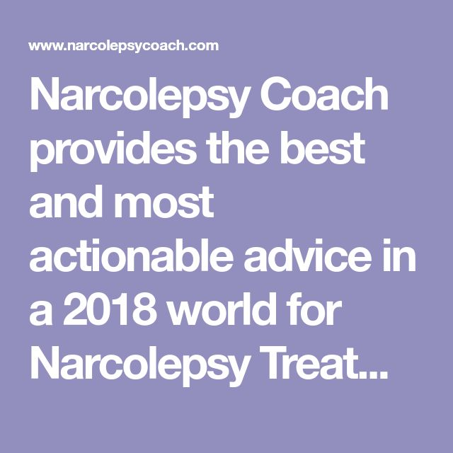 Narcolepsy Coach provides the best and most actionable advice in a 2018 world for Narcolepsy Treatment. This includes advice on diet, employment, a medications list, and more.