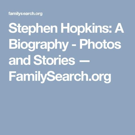 Stephen Hopkins: A Biography - Photos and Stories — FamilySearch.org