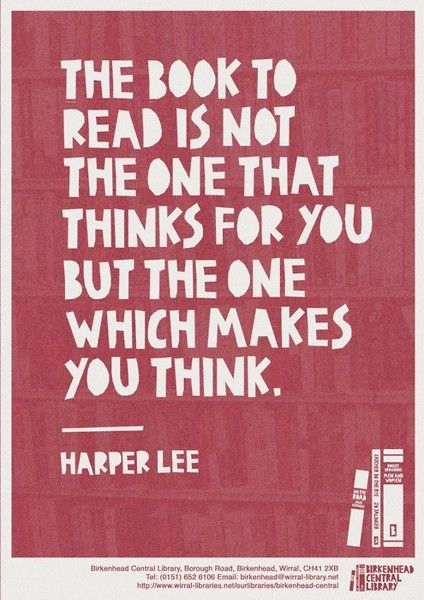 """The book to read is not the one that thinks for you but the one which makes you think."" Harper LeeLibraries, Words Of Wisdom, Book To Reading, Reading Book, Quotes Posters, Good Book, Books To Read, Literary Quotes, Harpers Lee"