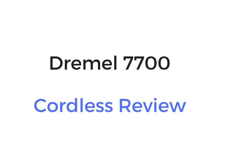 Dremel 7700 Cordless Review & Buyer's Guide (7.2 Volt Cordless Dremel)