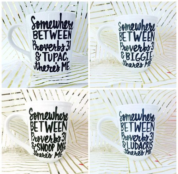 Somewhere between Proverbs 31 and Tupac there's me   best friends mug   Funny Coffee Mug- Snoop Dogg- Ludacris- Biggie- Christmas Gift-
