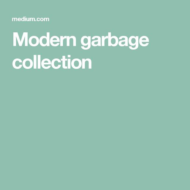 Modern garbage collection