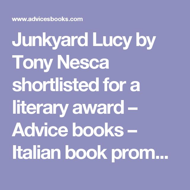 Junkyard Lucy by Tony Nesca shortlisted for a literary award – Advice books – Italian book promotion site