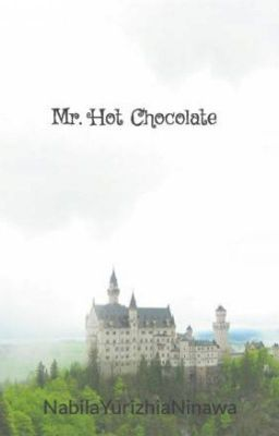 Mr. Hot Chocolate -  Part 3 #wattpad #romance