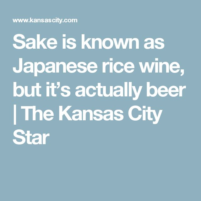 Sake is known as Japanese rice wine, but it's actually beer | The Kansas City Star