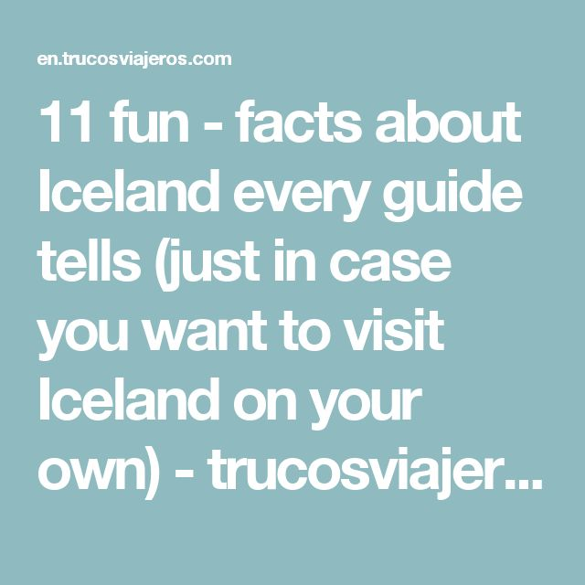 11 fun - facts about Iceland every guide tells  (just in case you want to visit Iceland on your own) - trucosviajeros