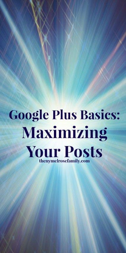 Google Plus Basics: Maximizing Your Posts