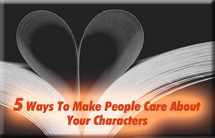 5 Ways To Write Characters That People Care About - Writer's Relief