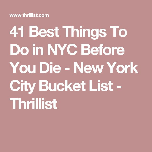 41 Best Things To Do in NYC Before You Die - New York City Bucket List - Thrillist