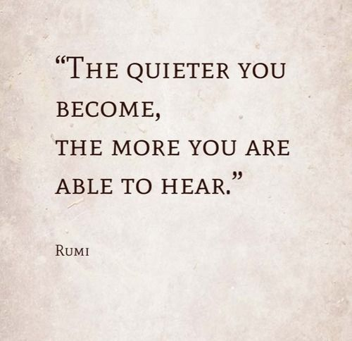 """Rumi Text """"The quieter you become, the more you are able to hear."""" ~Rumi http://islamicartdb.com/rumi-8/"""